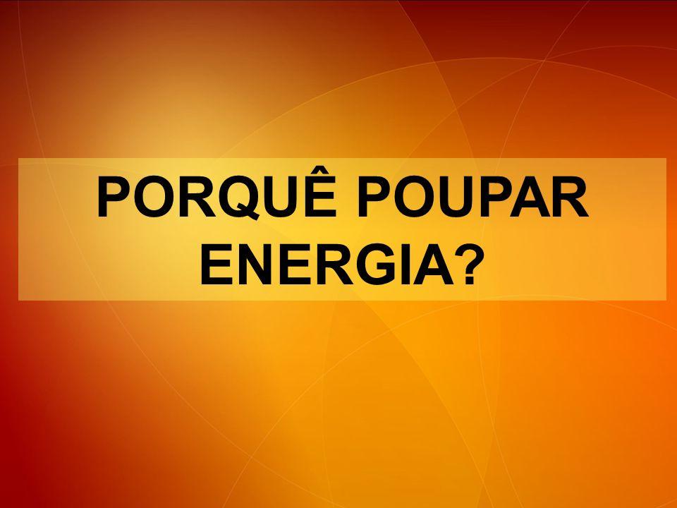 PORQUÊ POUPAR ENERGIA?