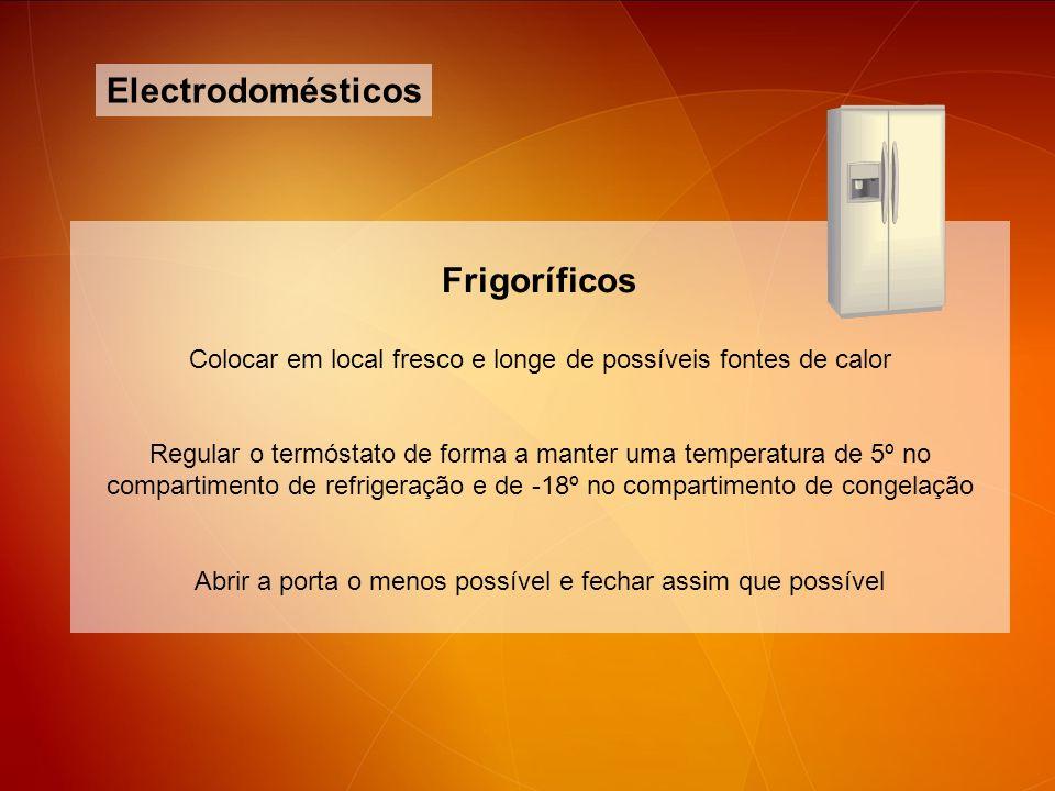 Electrodomésticos Frigoríficos Colocar em local fresco e longe de possíveis fontes de calor Regular o termóstato de forma a manter uma temperatura de