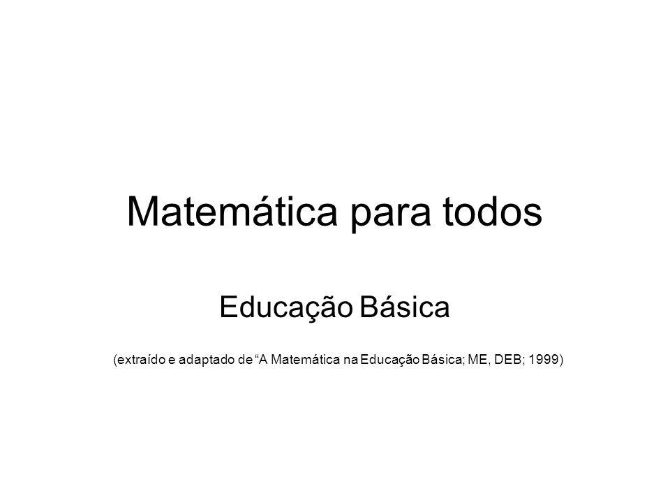 Matemática para todos Educação Básica (extraído e adaptado de A Matemática na Educação Básica; ME, DEB; 1999)