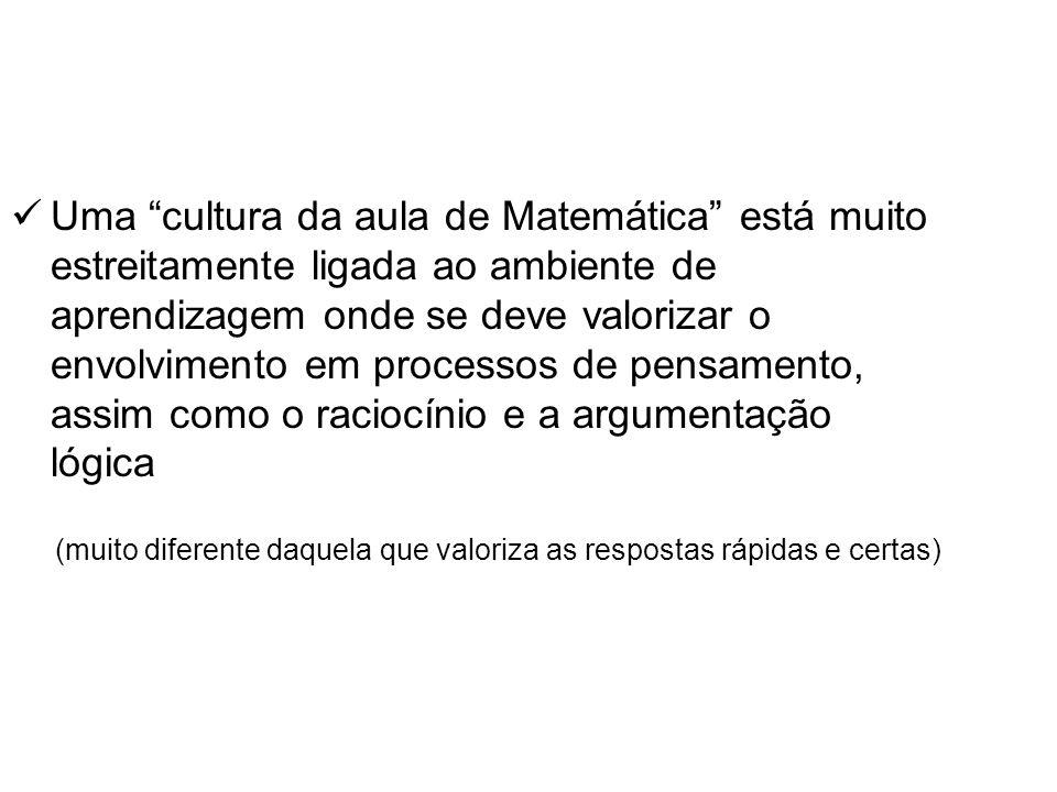 Uma cultura da aula de Matemática está muito estreitamente ligada ao ambiente de aprendizagem onde se deve valorizar o envolvimento em processos de pe