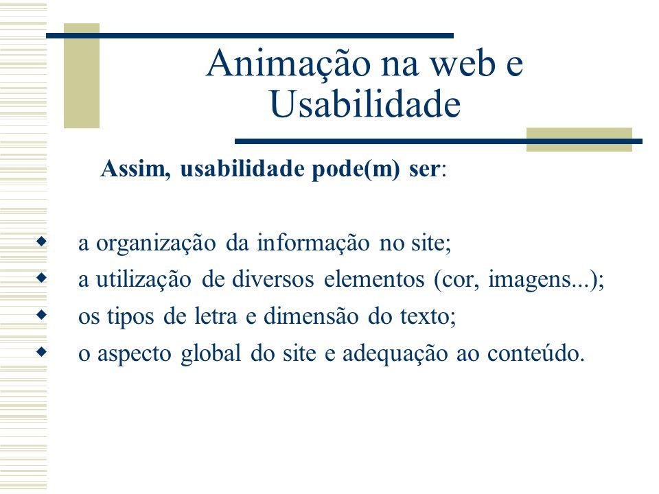 Animação na web e Usabilidade Assim, usabilidade pode(m) ser: a organização da informação no site; a utilização de diversos elementos (cor, imagens...