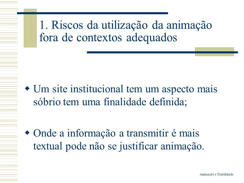 1. Riscos da utilização da animação fora de contextos adequados Um site institucional tem um aspecto mais sóbrio tem uma finalidade definida; Onde a i