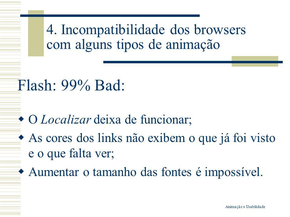 4. Incompatibilidade dos browsers com alguns tipos de animação Flash: 99% Bad: O Localizar deixa de funcionar; As cores dos links não exibem o que já