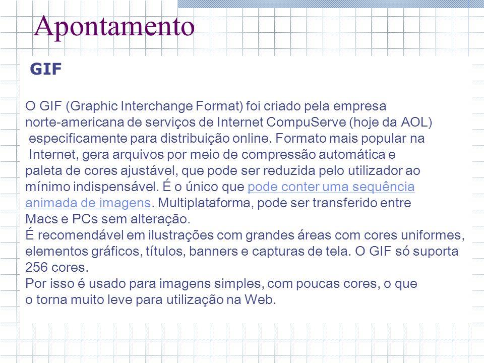 Apontamento GIF O GIF (Graphic Interchange Format) foi criado pela empresa norte-americana de serviços de Internet CompuServe (hoje da AOL) especifica