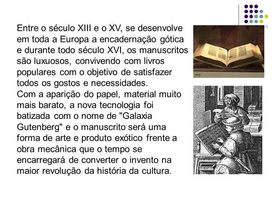 Entre o século XIII e o XV, se desenvolve em toda a Europa a encadernação gótica e durante todo século XVI, os manuscritos são luxuosos, convivendo co