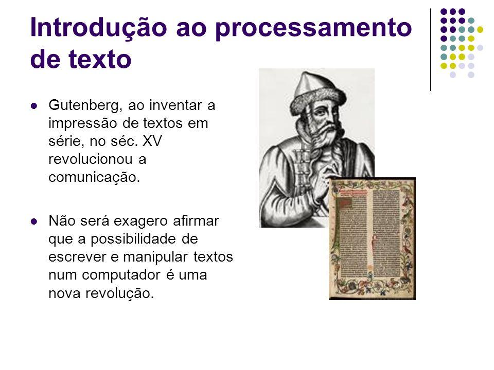 Introdução ao processamento de texto Gutenberg, ao inventar a impressão de textos em série, no séc. XV revolucionou a comunicação. Não será exagero af