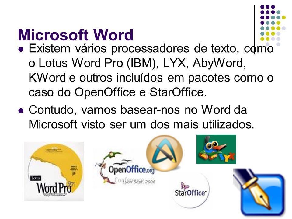Microsoft Word Existem vários processadores de texto, como o Lotus Word Pro (IBM), LYX, AbyWord, KWord e outros incluídos em pacotes como o caso do Op