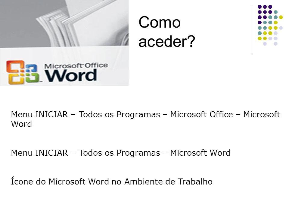 Menu INICIAR – Todos os Programas – Microsoft Office – Microsoft Word Menu INICIAR – Todos os Programas – Microsoft Word Ícone do Microsoft Word no Am