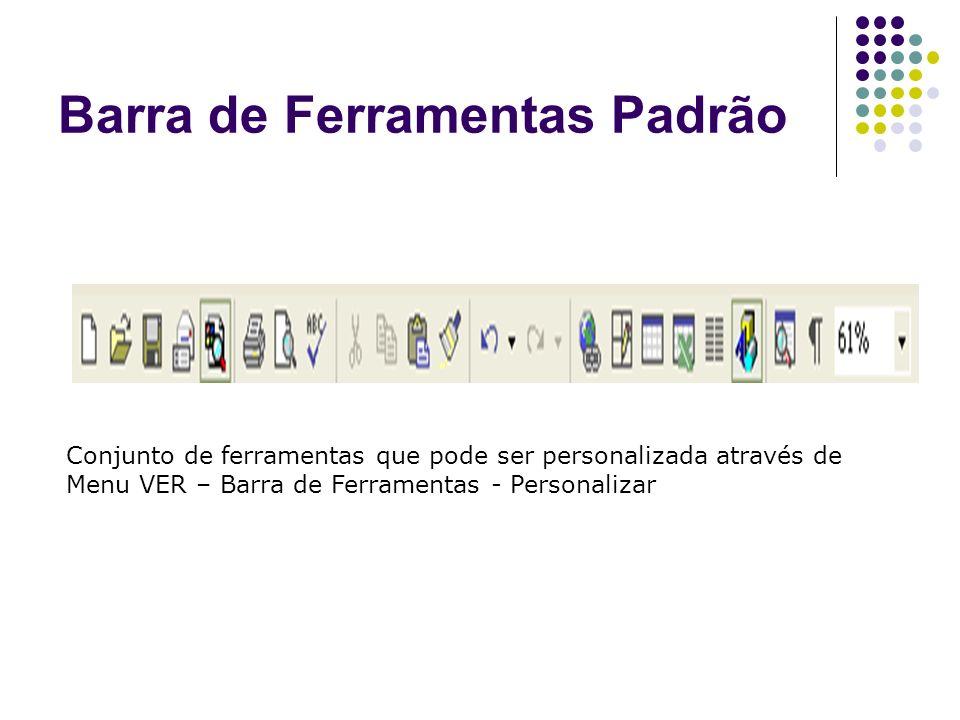 Barra de Ferramentas Padrão Conjunto de ferramentas que pode ser personalizada através de Menu VER – Barra de Ferramentas - Personalizar