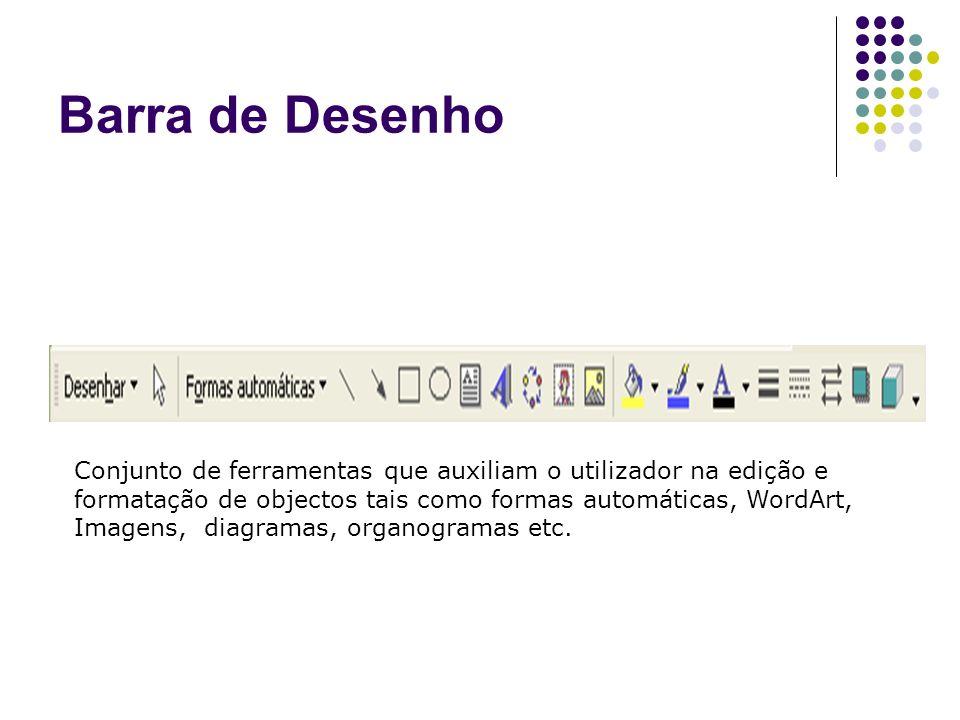 Barra de Desenho Conjunto de ferramentas que auxiliam o utilizador na edição e formatação de objectos tais como formas automáticas, WordArt, Imagens,