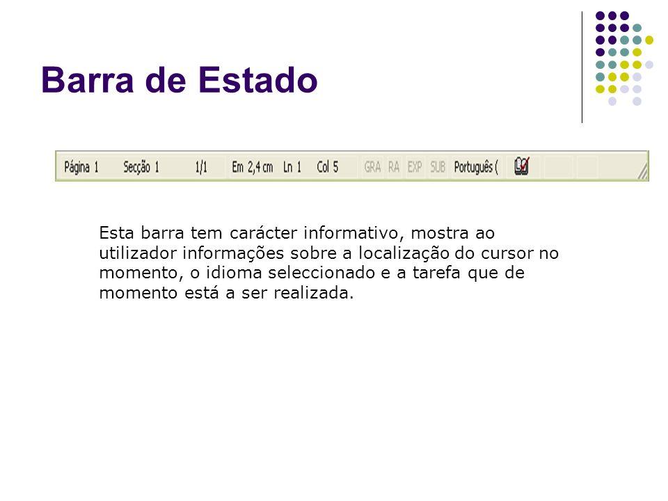 Barra de Estado Esta barra tem carácter informativo, mostra ao utilizador informações sobre a localização do cursor no momento, o idioma seleccionado