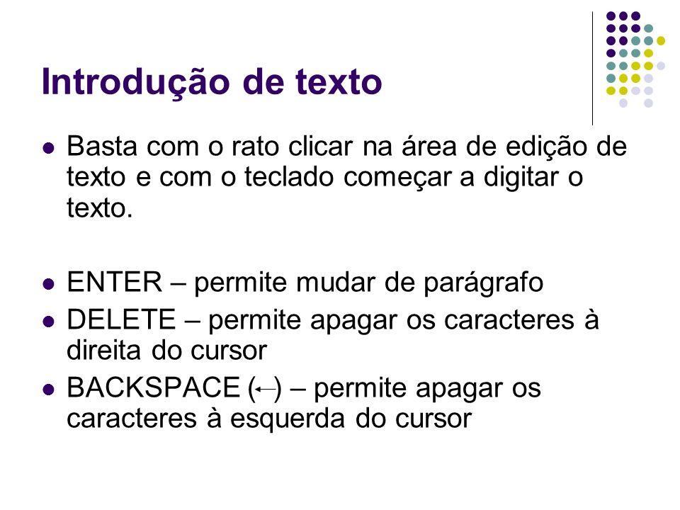 Introdução de texto Basta com o rato clicar na área de edição de texto e com o teclado começar a digitar o texto. ENTER – permite mudar de parágrafo D