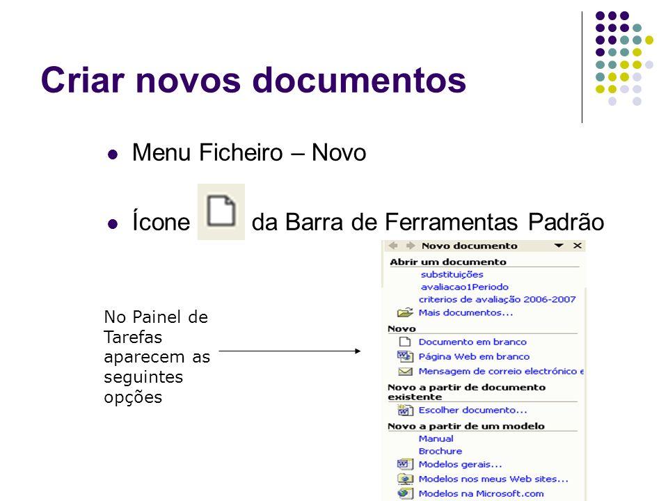 Criar novos documentos Menu Ficheiro – Novo Ícone da Barra de Ferramentas Padrão No Painel de Tarefas aparecem as seguintes opções