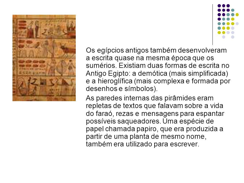 Os egípcios antigos também desenvolveram a escrita quase na mesma época que os sumérios. Existiam duas formas de escrita no Antigo Egipto: a demótica