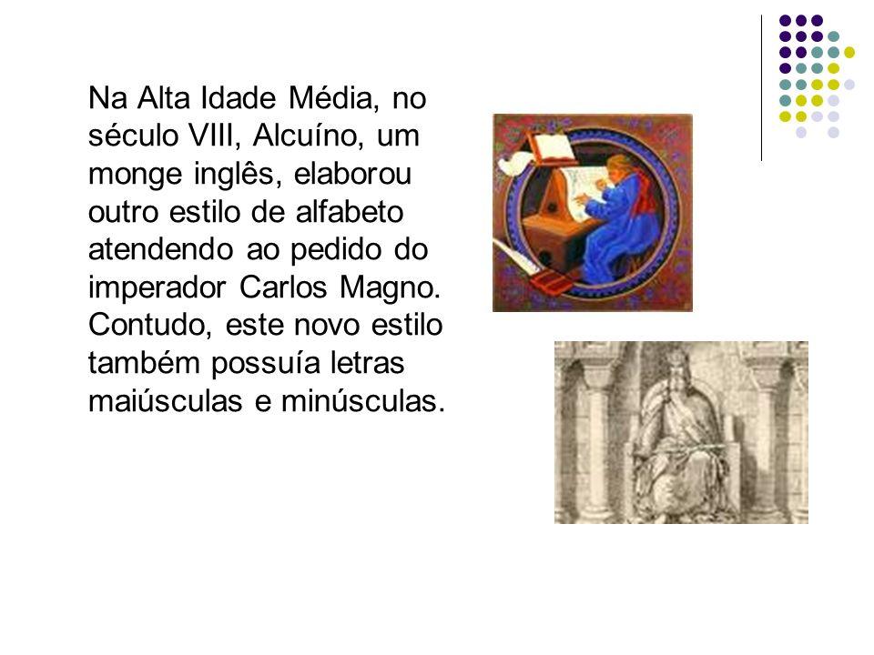 Na Alta Idade Média, no século VIII, Alcuíno, um monge inglês, elaborou outro estilo de alfabeto atendendo ao pedido do imperador Carlos Magno. Contud