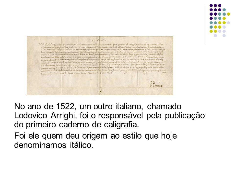 No ano de 1522, um outro italiano, chamado Lodovico Arrighi, foi o responsável pela publicação do primeiro caderno de caligrafia. Foi ele quem deu ori