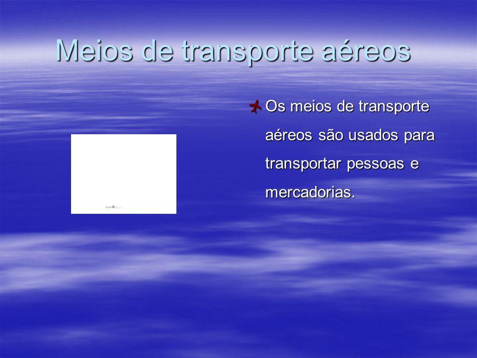 Meios de transporte aéreos Os meios de transporte aéreos são usados para transportar pessoas e mercadorias.