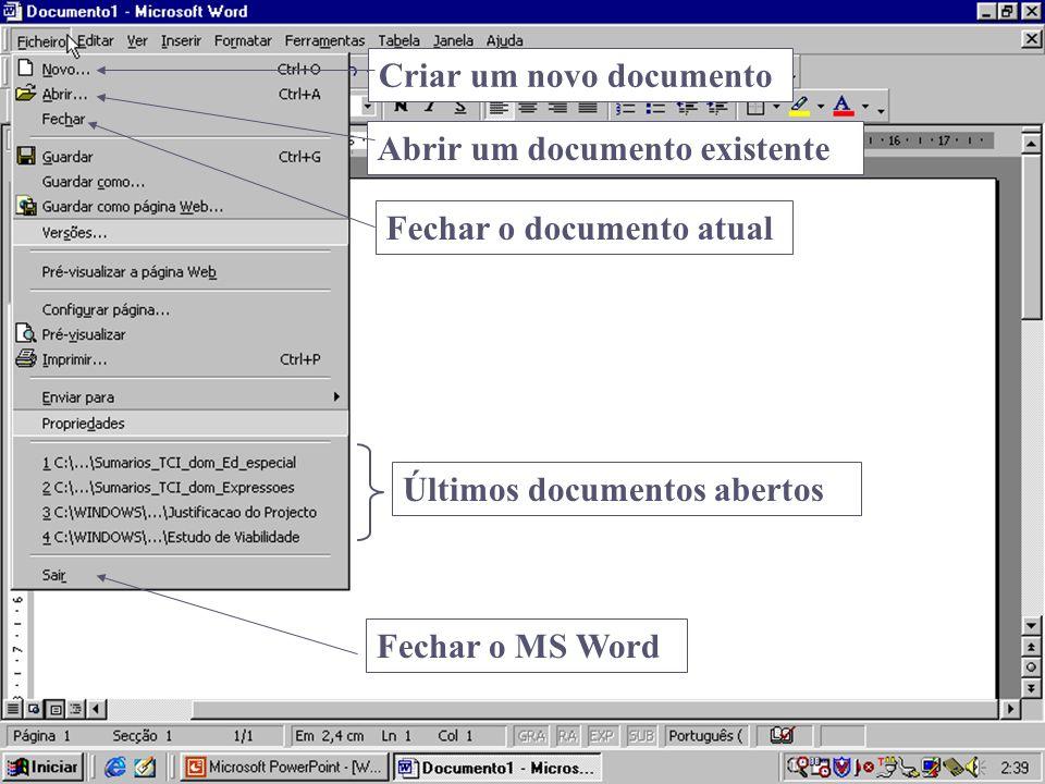 Criar um novo documento Abrir um documento existente Fechar o documento atual Fechar o MS Word Últimos documentos abertos