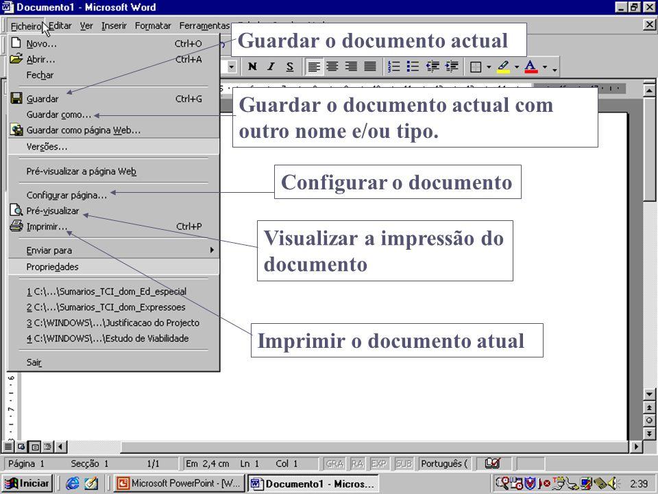Guardar o documento actual com outro nome e/ou tipo. Guardar o documento actual Imprimir o documento atual Configurar o documento Visualizar a impress