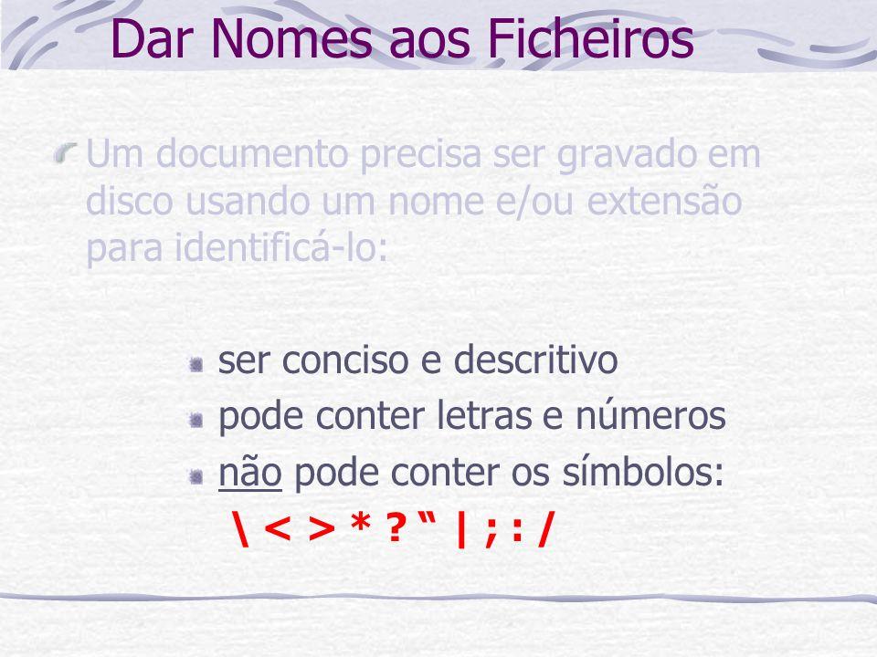 Dar Nomes aos Ficheiros Um documento precisa ser gravado em disco usando um nome e/ou extensão para identificá-lo: ser conciso e descritivo pode conte