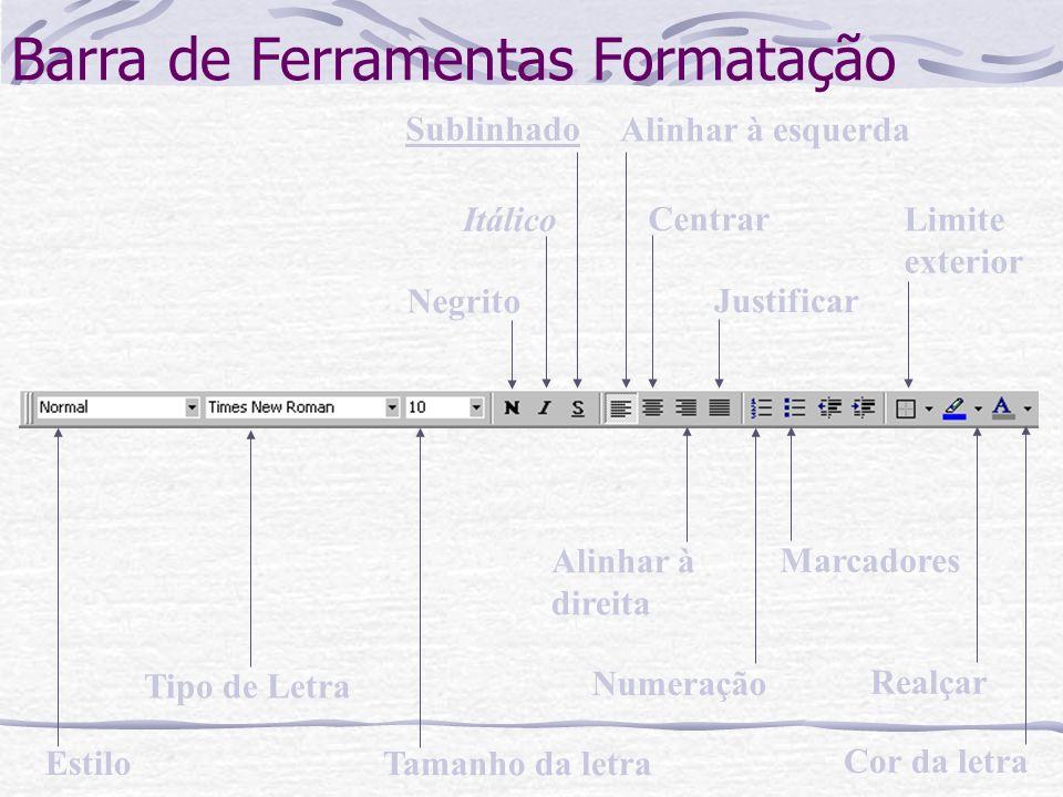 Barra de Ferramentas Formatação Estilo Tipo de Letra Tamanho da letra Sublinhado Itálico Negrito Cor da letra Realçar Justificar Alinhar à esquerda Ce