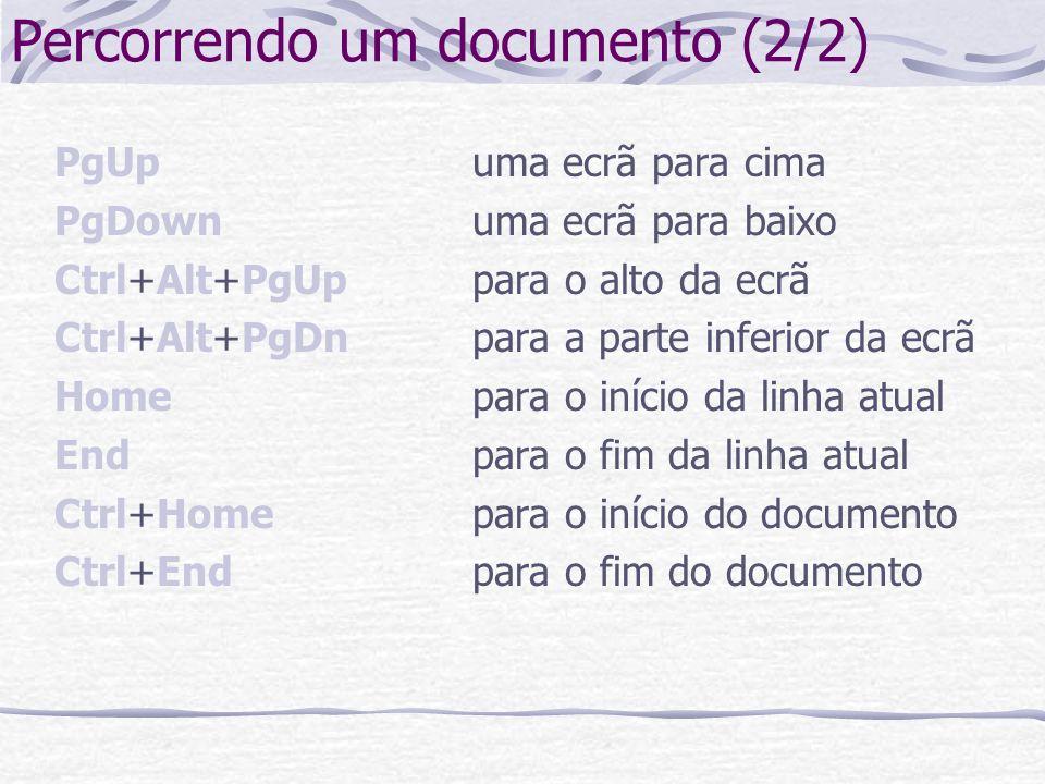 Percorrendo um documento (2/2) PgUpuma ecrã para cima PgDownuma ecrã para baixo Ctrl+Alt+PgUppara o alto da ecrã Ctrl+Alt+PgDnpara a parte inferior da