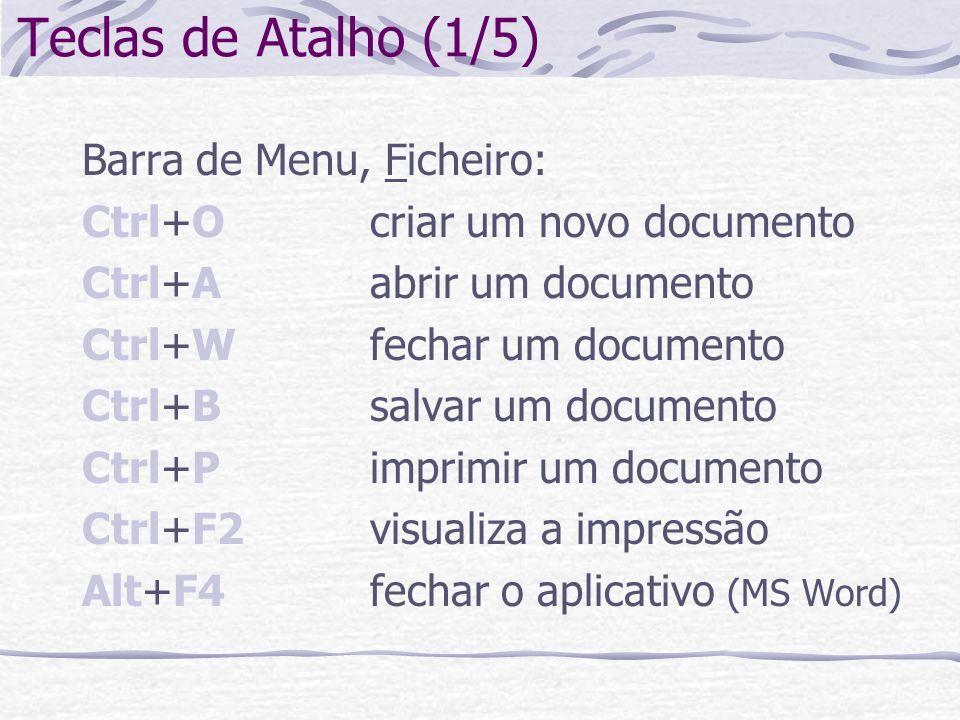 Teclas de Atalho (1/5) Barra de Menu, Ficheiro: Ctrl+Ocriar um novo documento Ctrl+Aabrir um documento Ctrl+Wfechar um documento Ctrl+Bsalvar um docum