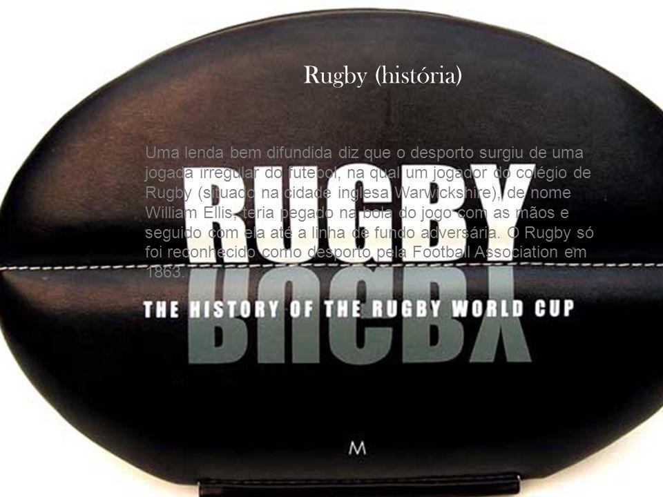 Rugby (história) Uma lenda bem difundida diz que o desporto surgiu de uma jogada irregular do futebol, na qual um jogador do colégio de Rugby (situado
