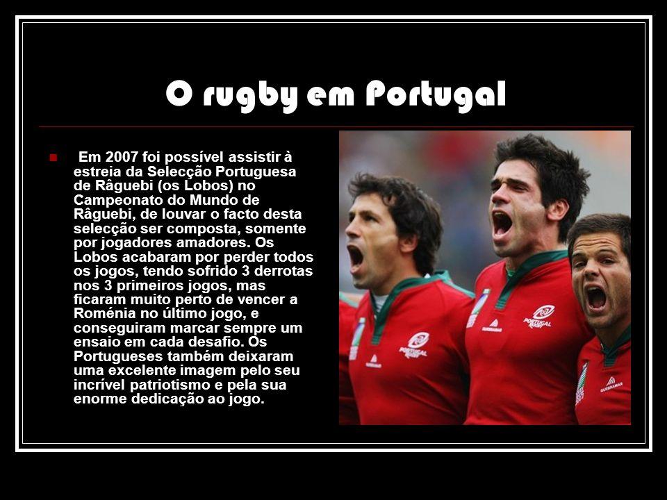 O rugby em Portugal Em 2007 foi possível assistir à estreia da Selecção Portuguesa de Râguebi (os Lobos) no Campeonato do Mundo de Râguebi, de louvar