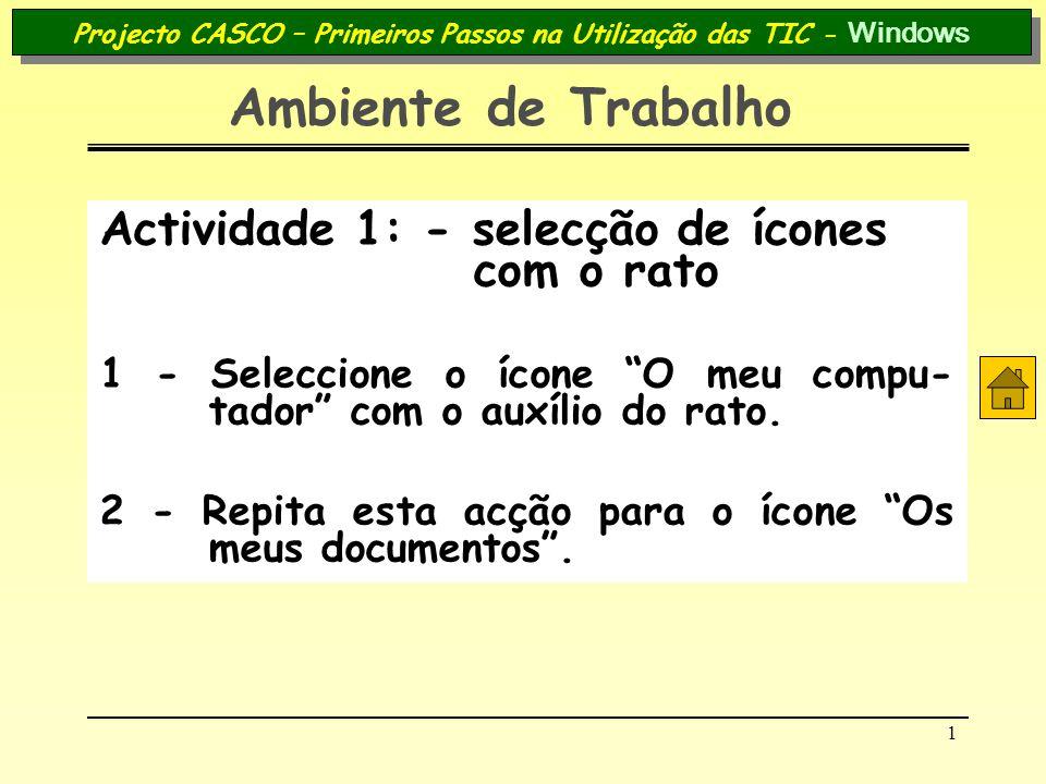 1 Projecto CASCO – Primeiros Passos na Utilização das TIC - Windows Ambiente de Trabalho Actividade 1: - selecção de ícones com o rato 1 - Seleccione