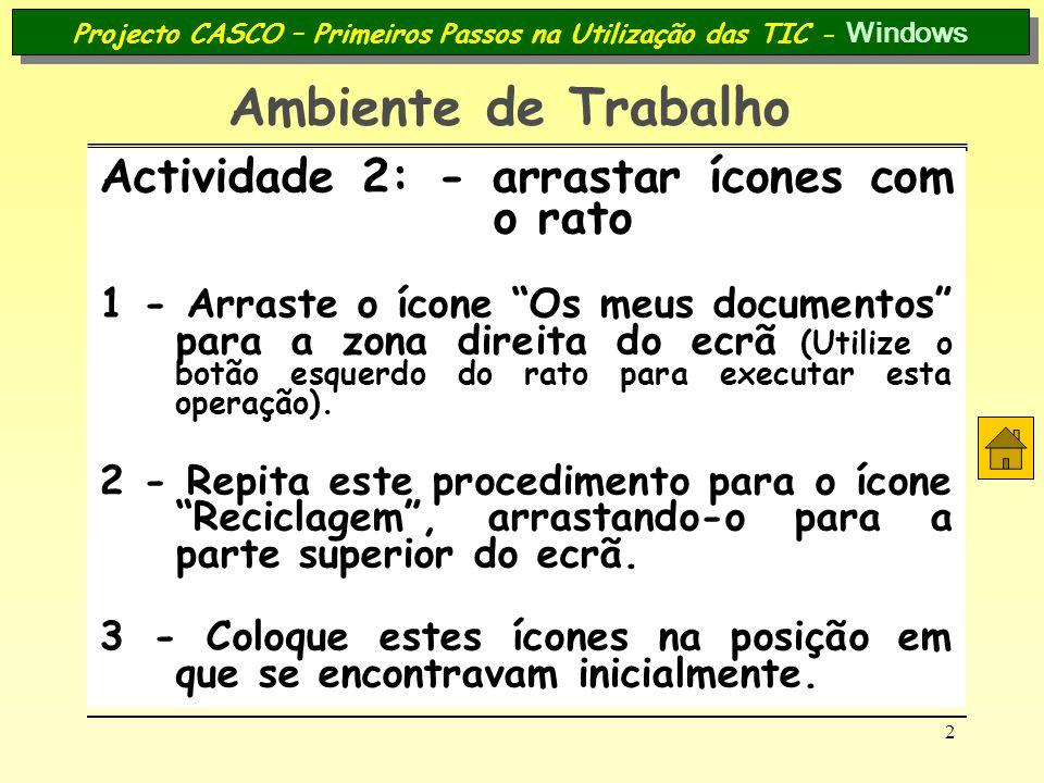 2 Projecto CASCO – Primeiros Passos na Utilização das TIC - Windows Ambiente de Trabalho Actividade 2: - arrastar ícones com o rato 1 - Arraste o ícon