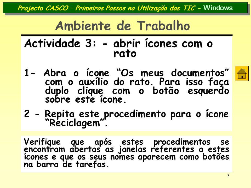 3 Projecto CASCO – Primeiros Passos na Utilização das TIC - Windows Ambiente de Trabalho Actividade 3: - abrir ícones com o rato 1- Abra o ícone Os me
