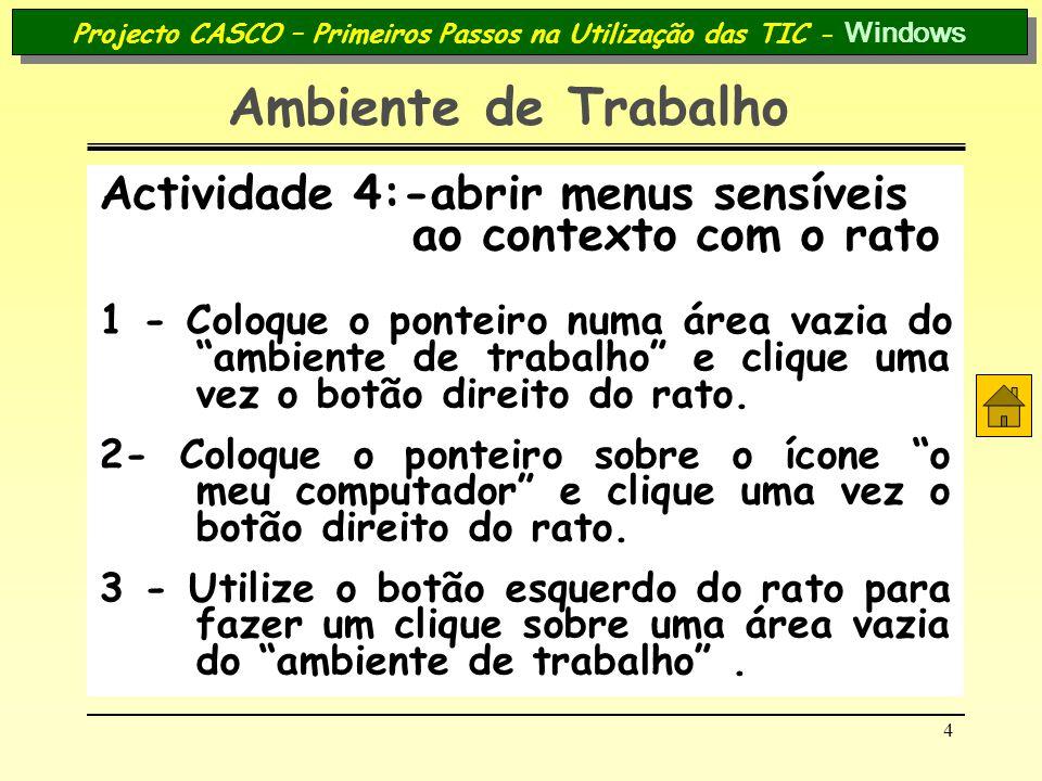 4 Projecto CASCO – Primeiros Passos na Utilização das TIC - Windows Ambiente de Trabalho Actividade 4:-abrir menus sensíveis ao contexto com o rato 1