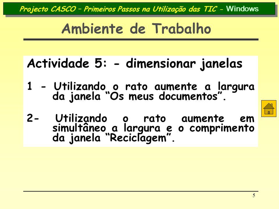 5 Projecto CASCO – Primeiros Passos na Utilização das TIC - Windows Ambiente de Trabalho Actividade 5: - dimensionar janelas 1 - Utilizando o rato aum
