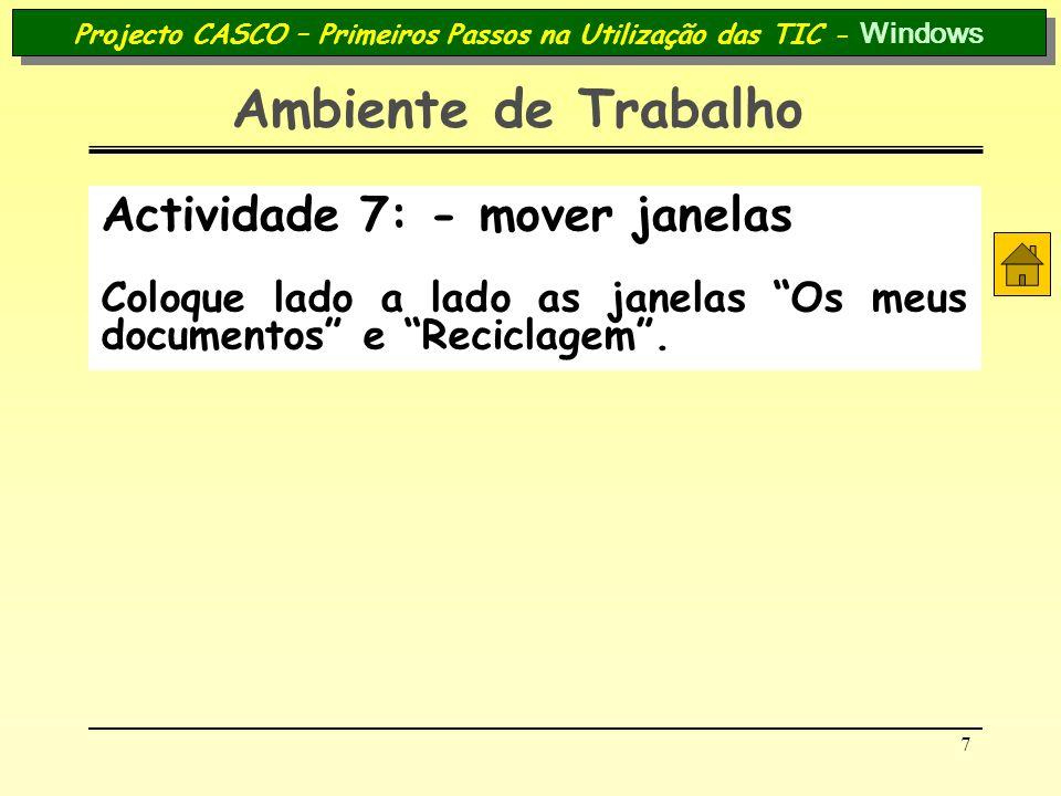 7 Projecto CASCO – Primeiros Passos na Utilização das TIC - Windows Ambiente de Trabalho Actividade 7: - mover janelas Coloque lado a lado as janelas