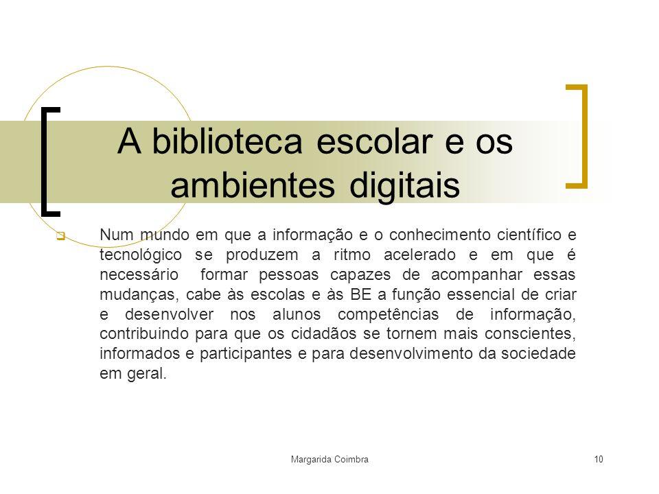 Margarida Coimbra10 A biblioteca escolar e os ambientes digitais Num mundo em que a informação e o conhecimento científico e tecnológico se produzem a