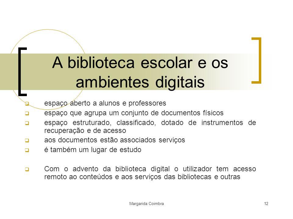 Margarida Coimbra12 A biblioteca escolar e os ambientes digitais espaço aberto a alunos e professores espaço que agrupa um conjunto de documentos físi