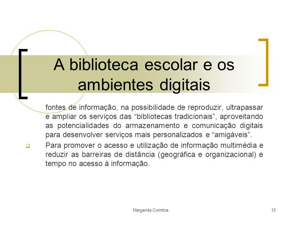 Margarida Coimbra13 A biblioteca escolar e os ambientes digitais fontes de informação, na possibilidade de reproduzir, ultrapassar e ampliar os serviç
