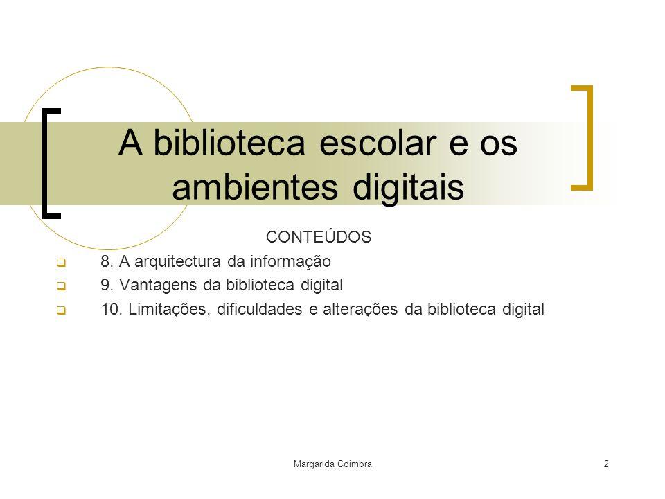 Margarida Coimbra2 A biblioteca escolar e os ambientes digitais CONTEÚDOS 8. A arquitectura da informação 9. Vantagens da biblioteca digital 10. Limit