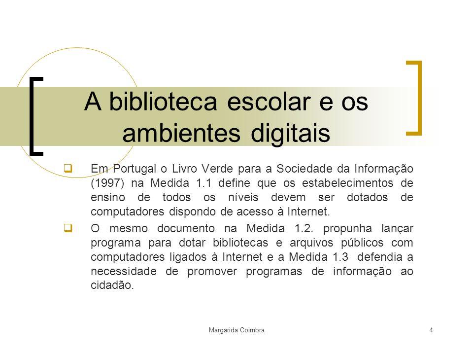 Margarida Coimbra4 A biblioteca escolar e os ambientes digitais Em Portugal o Livro Verde para a Sociedade da Informação (1997) na Medida 1.1 define q