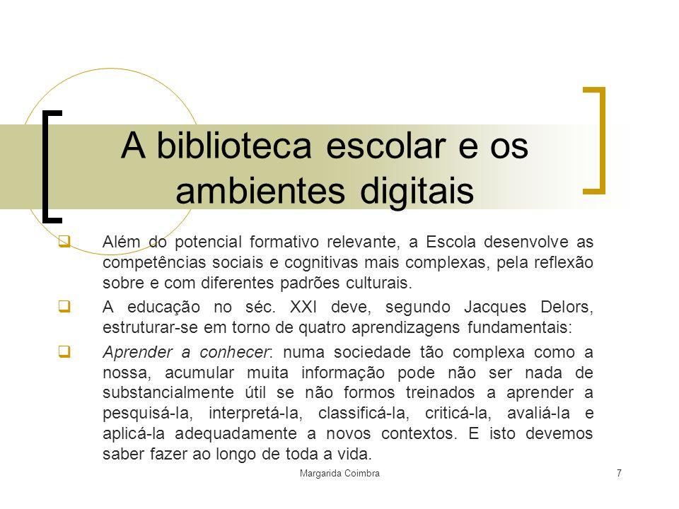 Margarida Coimbra7 A biblioteca escolar e os ambientes digitais Além do potencial formativo relevante, a Escola desenvolve as competências sociais e c