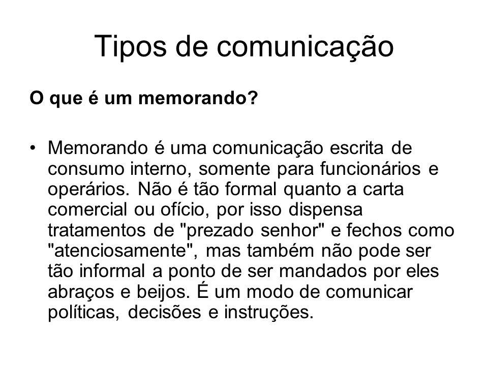 Tipos de comunicação O que é um memorando? Memorando é uma comunicação escrita de consumo interno, somente para funcionários e operários. Não é tão fo
