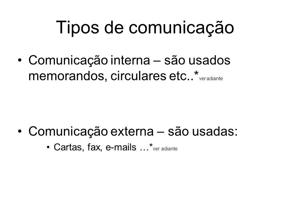 Tipos de comunicação Comunicação interna – são usados memorandos, circulares etc..* ver adiante Comunicação externa – são usadas: Cartas, fax, e-mails