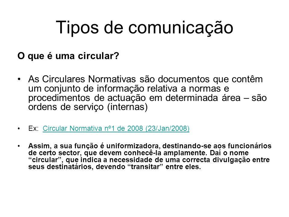 Tipos de comunicação O que é uma circular? As Circulares Normativas são documentos que contêm um conjunto de informação relativa a normas e procedimen