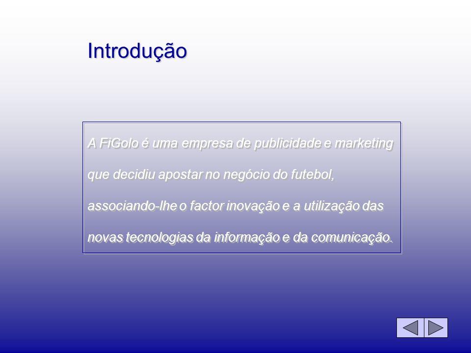Introdução A FiGolo é uma empresa de publicidade e marketing que decidiu apostar no negócio do futebol, associando-lhe o factor inovação e a utilizaçã