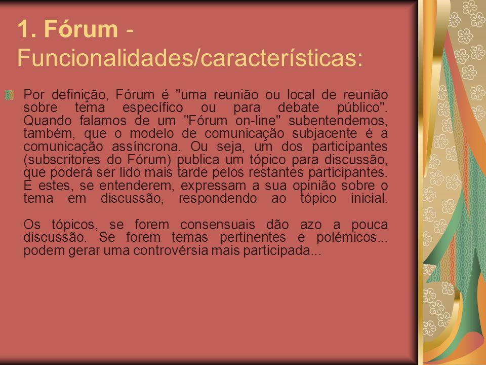 1. Fórum - Funcionalidades/características: Por definição, Fórum é