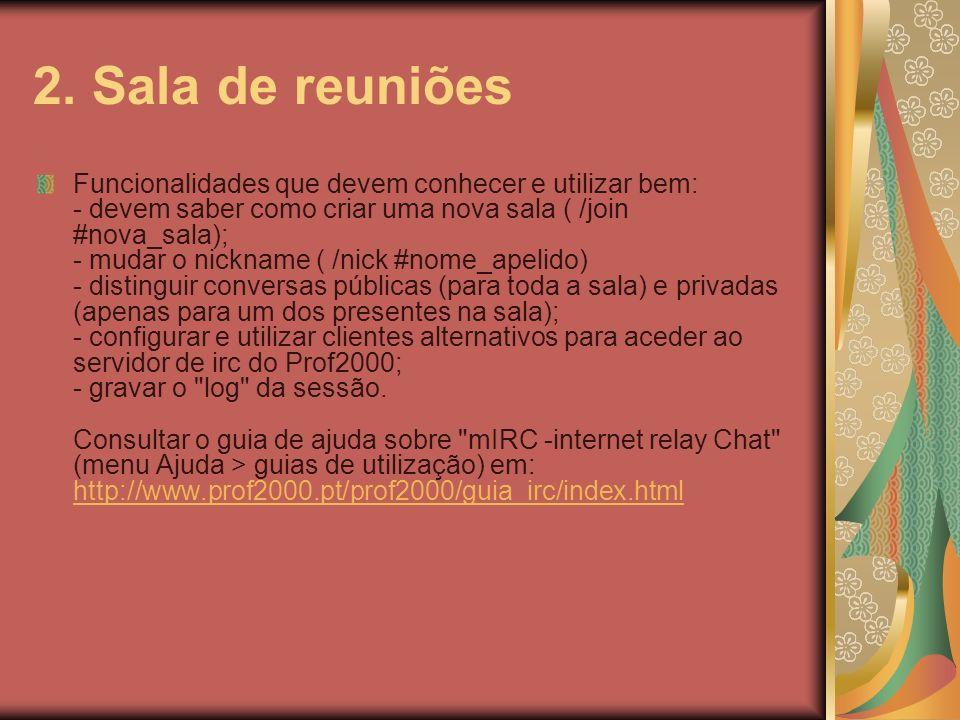 2. Sala de reuniões Funcionalidades que devem conhecer e utilizar bem: - devem saber como criar uma nova sala ( /join #nova_sala); - mudar o nickname