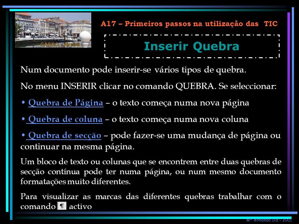 A17 – Primeiros passos na utilização das TIC Inserir Quebra Num documento pode inserir-se vários tipos de quebra. No menu INSERIR clicar no comando QU