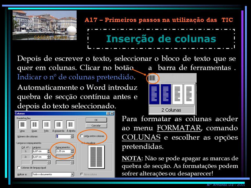 A17 – Primeiros passos na utilização das TIC Inserção de colunas Depois de escrever o texto, seleccionar o bloco de texto que se quer em colunas. Clic