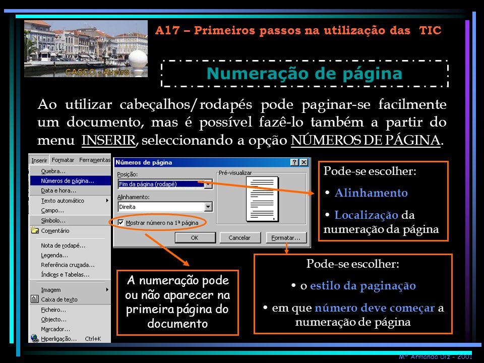 A17 – Primeiros passos na utilização das TIC Numeração de página Ao utilizar cabeçalhos/rodapés pode paginar-se facilmente um documento, mas é possíve